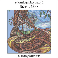 Worship Like A Celt 'BREATHE' CD - Sammy Horner